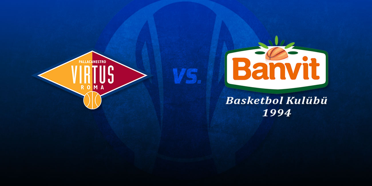 Inside the eighthfinals: Virtus Rome - Banvit Bandirma